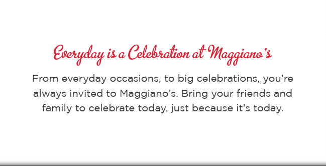 Everyday is a Celebration at Maggiano's