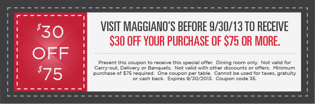 Visit Maggiano's before 9/30/13 to receive $10 Off your purchase of $30 or more*