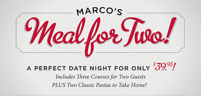 Marco's Meal for Two - A Perfect Date Night for only $39.95!